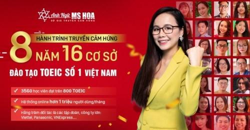 Ra đời từ 2012, trải qua biết bao thăng trầm, khó khăn, không ngừng nỗ lực đổi mới và sáng tạo, Anh ngữ Ms Hoa trở thành thương hiệu đào tạo TOEIC số 1 Việt Nam với 16 cơ sở, 300 giảng viên, 200 nhân viên, đào tạo được hơn 500.000 học viên cùng hàng triệu fan luôn dõi theo trên từng chặng đường phát triển.