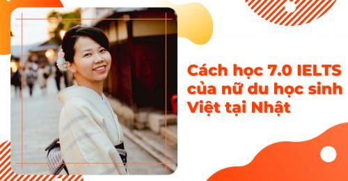 Cách học 7.0 IELTS của nữ du học sinh Việt tại Nhật